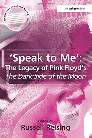 'Speak to Me': The Legacy of Pink Floyd's The Dark Side of the Moon (Ashgate Popular and Folk Music Series)
