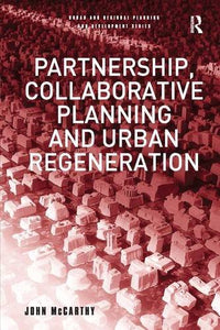 Partnership, Collaborative Planning and Urban Regeneration (Urban and Regional Planning and Development Series)