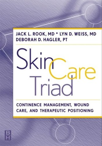 Skin Care Triad: Therapeutic Positioning, Continence Management, and Wound Care, 1e