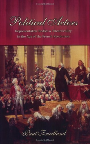 Political Actors: Representative Bodies and Theatricality in the Age of the French Revolution