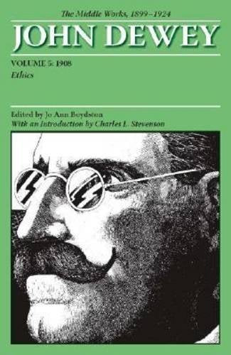 The Middle Works of John Dewey, Volume 5, 1899-1924: Ethics, 1908 (Collected Works of John Dewey)