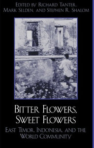 Bitter Flowers, Sweet Flowers: East Timor, Indonesia, and the World Community (War and Peace Library)