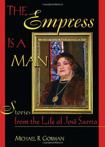 The Empress Is a Man: Stories from the Life of Jos Sarria (Haworth Gay & Lesbian Studies)