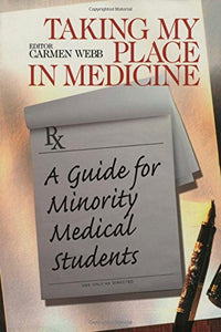 Taking My Place in Medicine: A Guide for Minority Medical Students (Surviving Medical School Series)