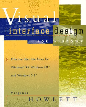 Visual Interface Design for Windows: Effective User Interfaces for Windows 95, Windows NT, and Windows 3.1