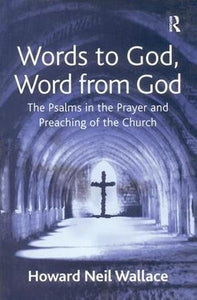 Words to God, Word from God: The Psalms in the Prayer and Preaching of the Church