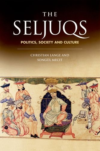 The Seljuqs: Politics, Society and Culture