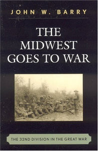 The Midwest Goes To War: The 32nd Division in the Great War