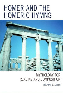 Homer and the Homeric Hymns: Mythology for Reading and Composition