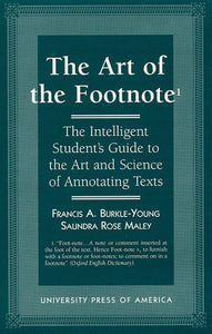 The Art of the Footnote: The Intelligent Student's Guide to the Art and Science of Annotating Texts