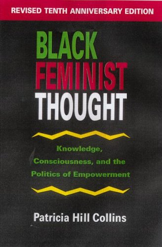 Black Feminist Thought: Knowledge, Consciousness, And The Politics Of Empowerment (Perspectives On Gender)