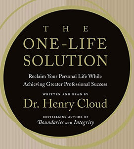 The One-Life Solution CD: Reclaim Your Personal Life While Achieving Greater Professional Success
