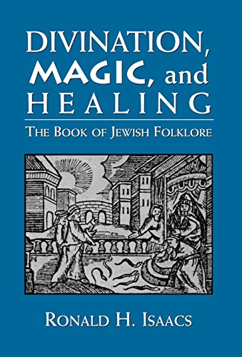 Divination, Magic, and Healing: The Book of Jewish Folklore