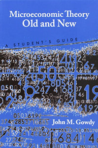 Microeconomic Theory Old and New: A Student's Guide