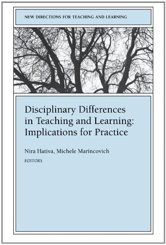 Disciplinary Differences in Teaching and Learning Implications for Practice: New Directions for Teaching and Learning, Number 64 (J-B TL Single Issue Teaching and Learning)