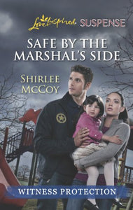 Safe by the Marshal's Side (Love Inspired LP Suspense\Witness Protection)