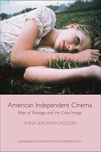 American Independent Cinema: Rites of Passage and the Crisis Image (Edinburgh Studies in Film Eup)