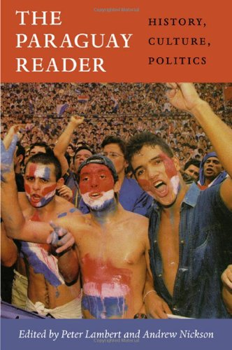 The Paraguay Reader: History, Culture, Politics (The Latin America Readers)
