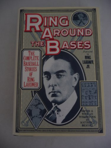 Ring Around the Bases: The Complete Baseball Stories of Ring Lardner