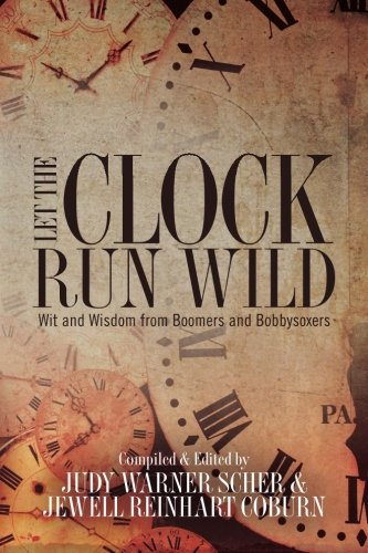 Let the Clock Run Wild: Wit and Wisdom from Boomers and Bobbysoxers