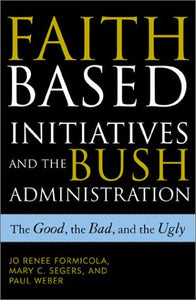 Faith-Based Initiatives and the Bush Administration: The Good, the Bad, and the Ugly