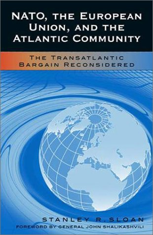 NATO, the European Union, and the Atlantic Community: The Transatlantic Bargain Reconsidered (Foundations of Cultural Thought)
