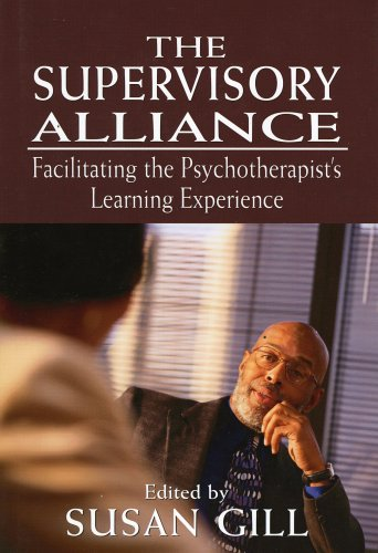 The Supervisory Alliance: Facilitating the Psychotherapist's Learning Experience