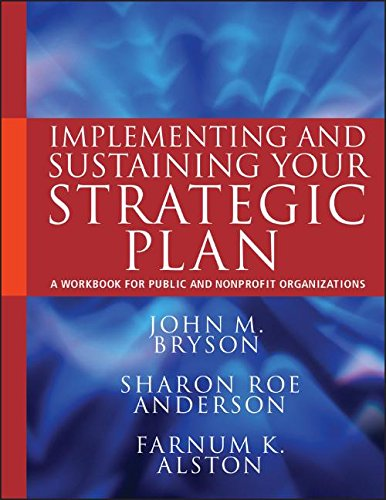 Implementing And Sustaining Your Strategic Plan: A Workbook For Public And Nonprofit Organizations