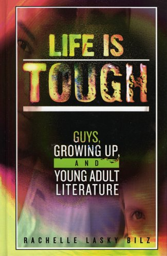 Life Is Tough: Guys, Growing Up, and Young Adult Literature (Studies in Young Adult Literature)