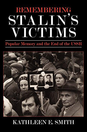 Remembering Stalin's Victims: Popular Memory and the End of the USSR