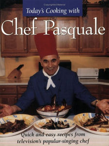 Today's Cooking With Chef Pasquale: Quick and Easy Recipes from Television's Popular Chef