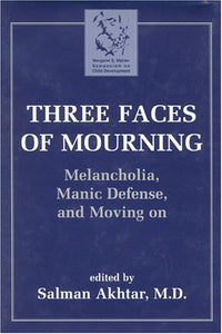 Three Faces of Mourning: Melancholia, Manic Defense, and Moving on