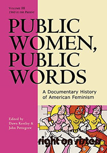 Public Women, Public Words: A Documentary History of American Feminism (Volume III: 1960)