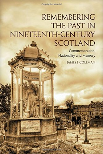 Remembering the Past in Nineteenth-Century Scotland: Commemoration, Nationality, and Memory
