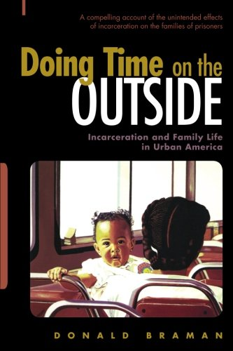 Doing Time On The Outside: Incarceration And Family Life In Urban America
