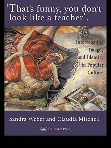 That's Funny You Don't Look Like A Teacher!: Interrogating Images, Identity, And Popular Culture (World of Childhood & Adolescence S)