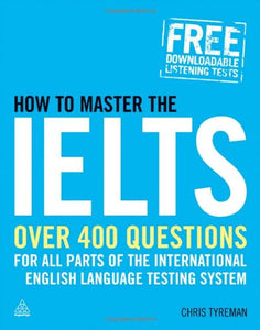 How to Master the IELTS: Over 400 Questions for All Parts of the International English Language Testing System
