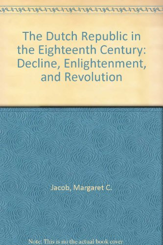 The Dutch Republic in the Eighteenth Century: Decline, Enlightenment, and Revolution