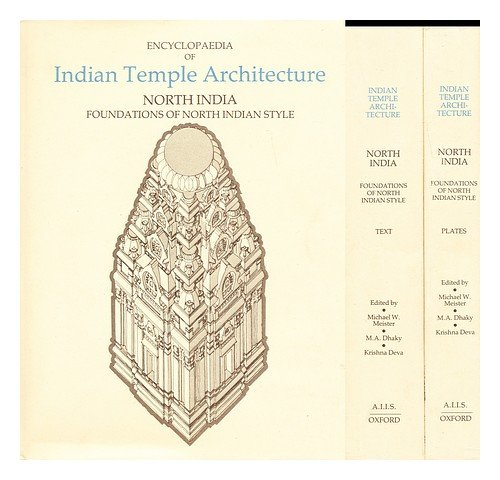 Encyclopedia Of Indian Temple Architecture, North India, Volume Ii, Part I: Foundations Of North Indian Style. (Two Books: Text And Plates) (Encyclopaedia Of Indian Temple Architecture)