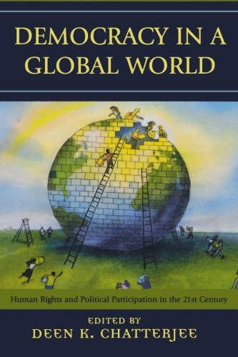 Democracy in a Global World: Human Rights and Political Participation in the 21st Century (Philosophy and the Global Context)