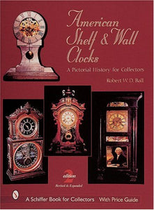 American Shelf and Wall Clocks: A Pictorial History for Collectors