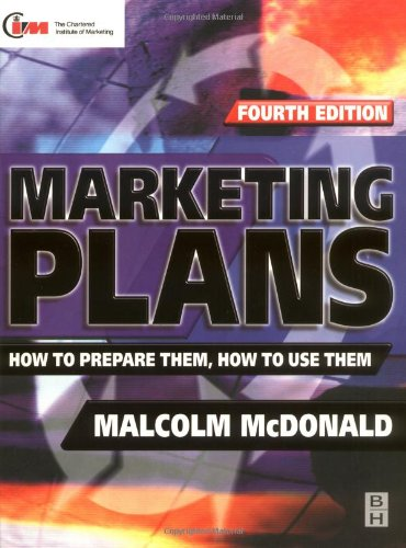 Marketing Plans, Fourth Edition: How to prepare them, how to use them (Marketing Series (London, England). Professional Development.)