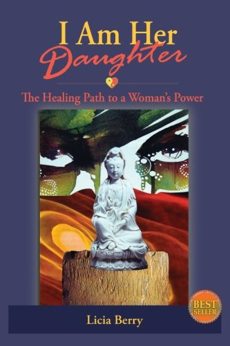 I Am Her Daughter: The Healing Path to a Woman's Power (Woman, Awake) (Volume 2)