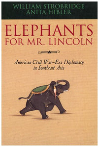 Elephants for Mr. Lincoln: American Civil War-Era Diplomacy in Southeast Asia