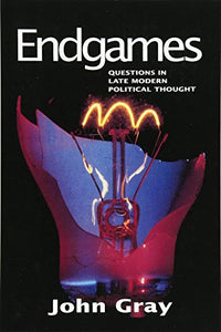 Endgames: Questions in Late Modern Political Thought