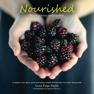 Nourished: The Art of Eating and Living Well.: The Art of Eating and Living Well (Volume 1)