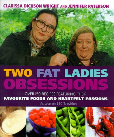 Two Fat Ladies - Obsessions: Over 150 recipes featuring their favourite foods and heartfelt passions
