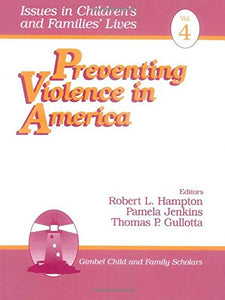Preventing Violence in America (Issues in Childrens and Families Lives)