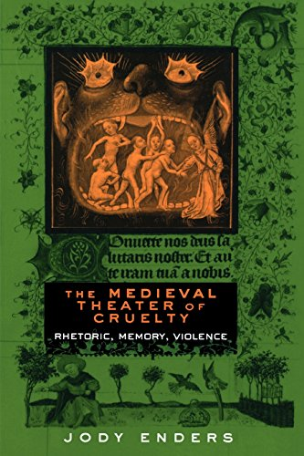 The Medieval Theater of Cruelty: Rhetoric, Memory, Violence
