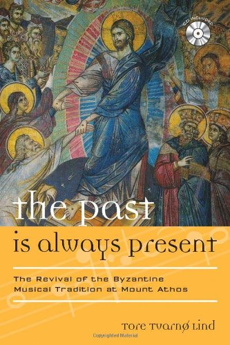 The Past Is Always Present: The Revival of the Byzantine Musical Tradition at Mount Athos (Europea: Ethnomusicologies and Modernities)
